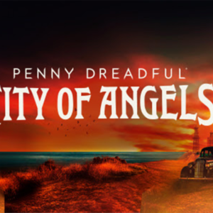Penny Dreadful City of Angels: un'occasione sprecata